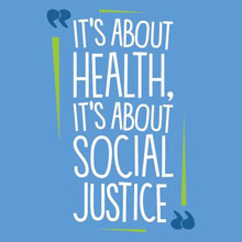 """It's About Health, It's About Social Justice"""