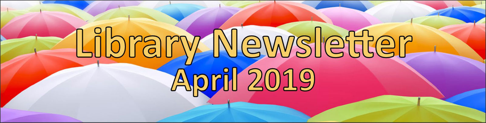 Library Newsletter April 2019 umbrella banner
